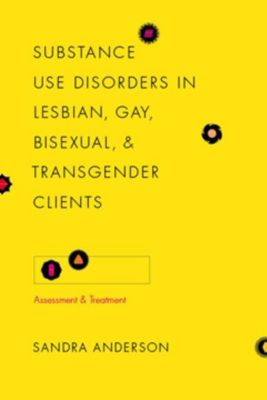 Columbia University Press: Substance Use Disorders in Lesbian, Gay, Bisexual, and Transgender Clients, Sandra C. Anderson