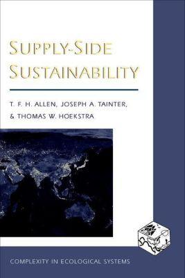Columbia University Press: Supply-Side Sustainability, Joseph A. Tainter, Thomas W. Hoekstra, Timothy F. H. Allen