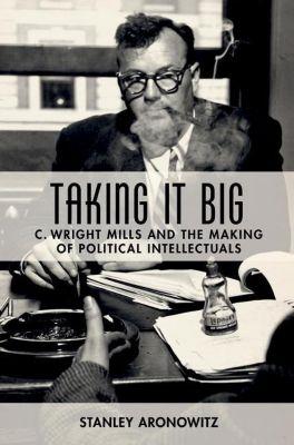 Columbia University Press: Taking It Big, Stanley Aronowitz