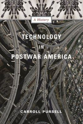 Columbia University Press: Technology in Postwar America, Carroll Pursell