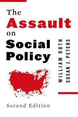 Columbia University Press: The Assault on Social Policy, William Roth, Susan Peters