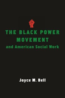 Columbia University Press: The Black Power Movement and American Social Work, Joyce M. Bell