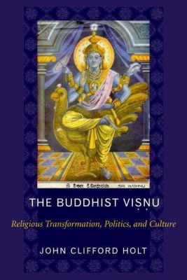 Columbia University Press: The Buddhist Visnu, John C. Holt