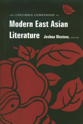 Columbia University Press: The Columbia Companion to Modern East Asian Literature, Ju-Chan Fulton, Kirk A. denton, Sharalyn Orbaugh