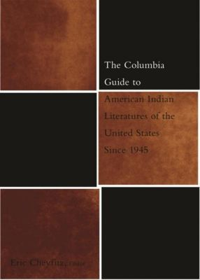 Columbia University Press: The Columbia Guide to American Indian Literatures of the United States Since 1945, Eric Cheyfitz