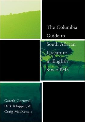 Columbia University Press: The Columbia Guide to South African Literature in English Since 1945, Craig Mackenzie, Dirk Klopper, Gareth Cornwell