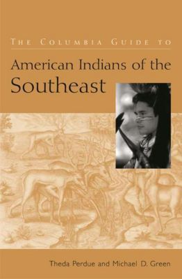 Columbia University Press: The Columbia Guide to American Indians of the Southeast, Theda Perdue, Michael D Green
