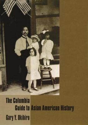 Columbia University Press: The Columbia Guide to Asian American History, Gary Y. Okihiro
