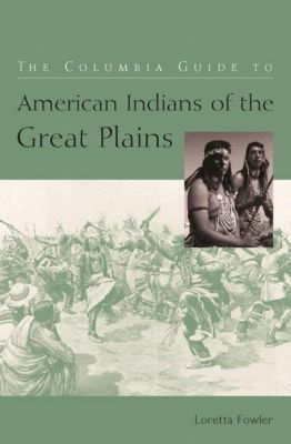 Columbia University Press: The Columbia Guide to American Indians of the Great Plains, Loretta Fowler