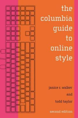 Columbia University Press: The Columbia Guide to Online Style, Janice R. Walker, Todd Taylor
