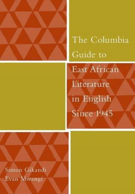 Columbia University Press: The Columbia Guide to East African Literature in English Since 1945, Simon Gikandi, Evan Mwangi