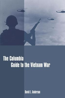 Columbia University Press: The Columbia Guide to the Vietnam War, David L. Anderson