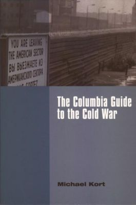 Columbia University Press: The Columbia Guide to the Cold War, Michael Kort
