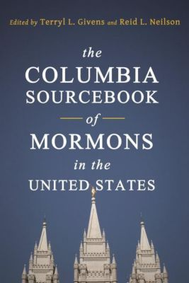 Columbia University Press: The Columbia Sourcebook of Mormons in the United States