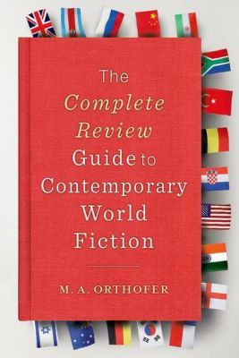 Columbia University Press: The Complete Review Guide to Contemporary World Fiction, M. A. Orthofer
