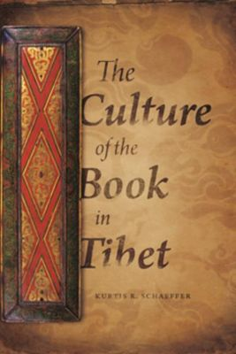 Columbia University Press: The Culture of the Book in Tibet, Kurtis R. Schaeffer