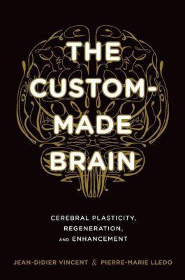 Columbia University Press: The Custom-Made Brain, Pierre-Marie Lledo, Jean-Didier Vincent