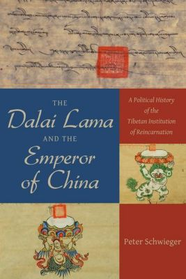 Columbia University Press: The Dalai Lama and the Emperor of China, Peter Schwieger