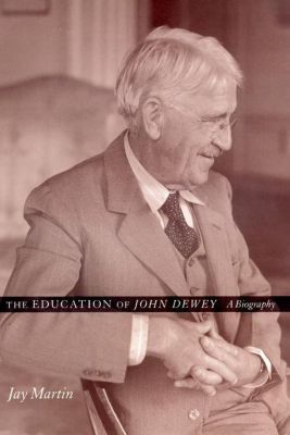 Columbia University Press: The Education of John Dewey, Jay Martin