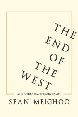 Columbia University Press: The End of the West and Other Cautionary Tales, Sean Meighoo