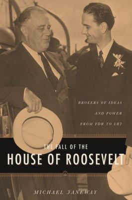 Columbia University Press: The Fall of the House of Roosevelt, Michael Janeway