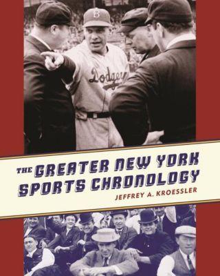 Columbia University Press: The Greater New York Sports Chronology, Jeffrey A. Kroessler