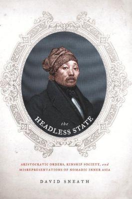 Columbia University Press: The Headless State, David Sneath
