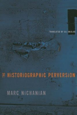 Columbia University Press: The Historiographic Perversion, Marc Nichanian
