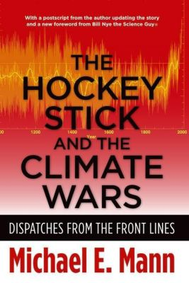 Columbia University Press: The Hockey Stick and the Climate Wars, Michael E. Mann