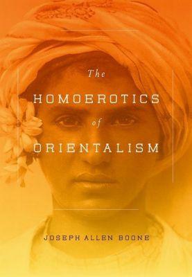 Columbia University Press: The Homoerotics of Orientalism, Joseph A. Boone