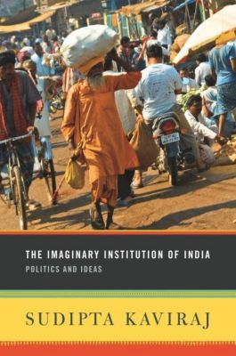 Columbia University Press: The Imaginary Institution of India, Sudipta Kaviraj