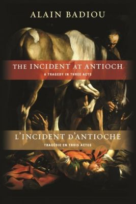 Columbia University Press: The Incident at Antioch/L'Incident d'Antioche, Alain Badiou