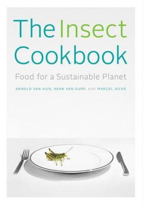 Columbia University Press: The Insect Cookbook, Marcel Dicke, Arnold Van Huis, Henk Van Gurp