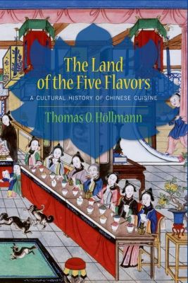 Columbia University Press: The Land of the Five Flavors, Thomas O. Höllmann