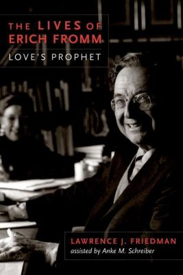 Columbia University Press: The Lives of Erich Fromm, Lawrence J. Friedman