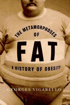 Columbia University Press: The Metamorphoses of Fat, George Vigarello