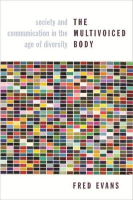 Columbia University Press: The Multivoiced Body, Fred Evans