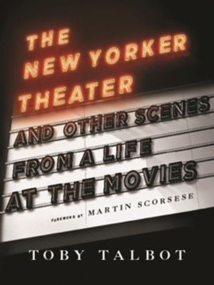 Columbia University Press: The New Yorker Theater and Other Scenes from a Life at the Movies, Toby Talbot