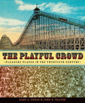 Columbia University Press: The Playful Crowd, Gary Cross, John K. Walton