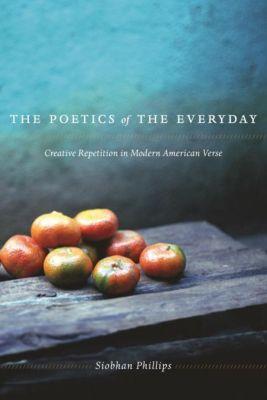 Columbia University Press: The Poetics of the Everyday, Siobhan Phillips