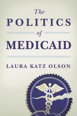 Columbia University Press: The Politics of Medicaid, Laura Katz Olson