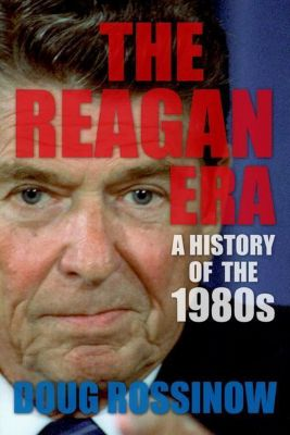 Columbia University Press: The Reagan Era, Doug Rossinow