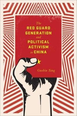 Columbia University Press: The Red Guard Generation and Political Activism in China, Guobin Yang
