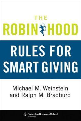 Columbia University Press: The Robin Hood Rules for Smart Giving, Michael M. Weinstein, Ralph M. Bradburd