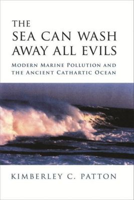 Columbia University Press: The Sea Can Wash Away All Evils, Kimberley Patton