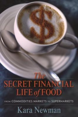 Columbia University Press: The Secret Financial Life of Food, Kara Newman