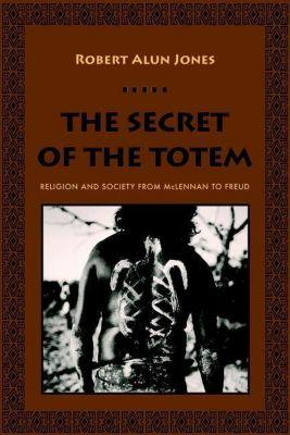 Columbia University Press: The Secret of the Totem, Robert Alun Jones