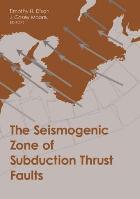 Columbia University Press: The Seismogenic Zone of Subduction Thrust Faults
