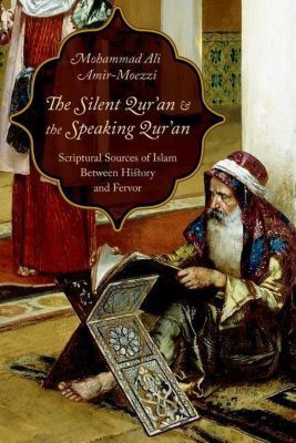 Columbia University Press: The Silent Qur'an and the Speaking Qur'an, Mohammad Ali Amir-Moezzi