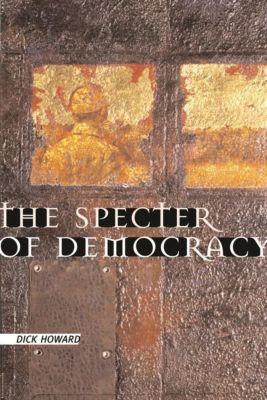 Columbia University Press: The Specter of Democracy, Dick Howard